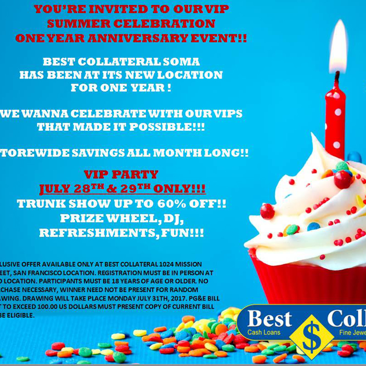 """A tasty cupcake with sprinkles and a red birthday candle. Text reads, """"You're invited to our VIP summer celebration one year anniversary event. Best Collateral SOMA has been at its new location for one year. We wanna celebrate with our VIPs that made it possible. Store wide savings all month long. VIP party July 28th and 29th Only. Trunk show up to 60% off. Prize wheel. Dj. Refreshments. Fun. Exclusive offer available only at Best Collateral 1024 Mission Street, San Francisco Location. Registration must be in person at said location. Participants must be 18 years of age or older. No purchase necessary. Winner need not be present for random drawing. Drawing will take place Monday, July 13th, 2017. PG&E Bill not to exceed 100.0 US dollars. Must present copy of current bill to be eligible."""""""