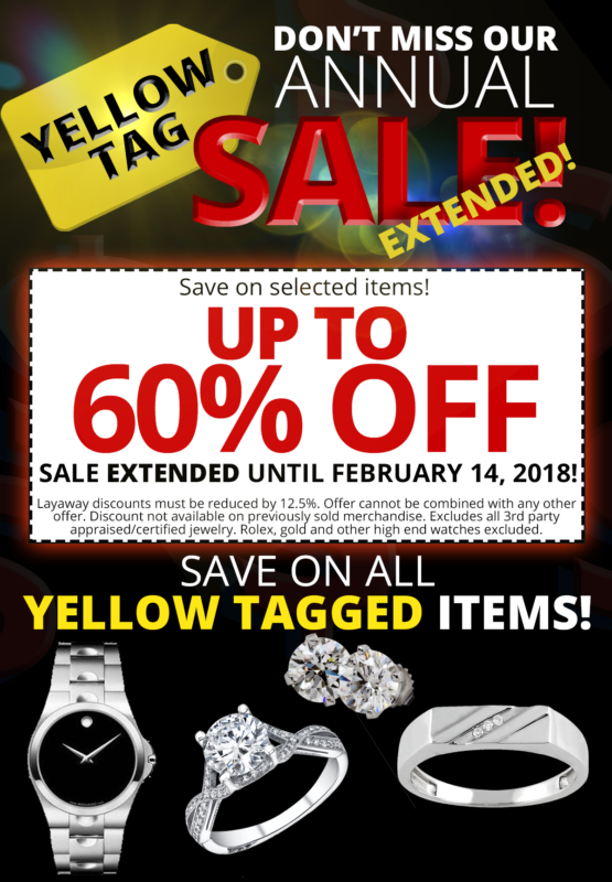 """Assorted silver, white gold and platinum jewelry. Text reads, """"Don't miss our annual sale, extended. Yellow tag. Save up to 60% off. Sale extended until February 14, 2018. Layaway discounts must be reduced by 12.5%. Offer cannot be combined with any other offer. Discount not available on previously sold merchandise. Excludes 3rd party appraised/certified Jewelry. Rolex and other high-end watches excluded. Save on all yellow tagged items. """""""