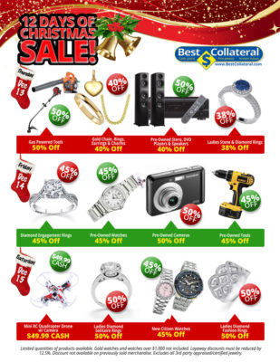 hursday, December 13, 2018 Gas Powered Tools 50% Off Gold Chain, Rings, Earrings & Charms 40% Off Pre-Owned Stereo, DVD Players & Speakers 40% Off Ladies Stone & Diamond Rings 38% Off Friday, December 14, 2018 Diamond Engagement Rings 45% Off Pre-Owned Watches 45% Off Pre-Owned Cameras 50% Off Pre-Owned Tools 45% Off Saturday, December, 15, 2018 Mini RC Quadcopter Drone w/ Camera $49.99 CASH Ladies Diamond Solitaire Rings 50% Off New Citizen Watches 45% Off Ladies Diamond Fashion Rings 50% Off Limited quantities of products available. Gold watches and watches over $1,000 not included. Layaway discounts must be reduced by 12.5%. Discount not available on previously sold merchandise. Excludes all 3rd party appraised/certified jewelry.
