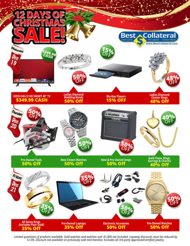 "Wednesday, December 19, 2018  VIZIO E48-C2 HD SMART 48"" TV $349.99 CASH  Ladies Diamond Wedding Bands 50% Off  Blu-Ray Players 15% OFF  Ladies Diamond Cluster Rings 48% Off  Thursday, December 20, 2018  Pre-Owned Tools 50% Off  New Citizen Watches 50% Off  New & Pre-Owned Amps 50% Off  Gold Chain, Rings, Earrings & Charms 40% Off  Friday, December 21, 2018   All Gents Rings (Includes Plain Gold) 35% Off  Pre-Owned Laptops 35% Off  Electronic Accessories 50% Off  Pre-Owned Watches 50% Off  Limited quantities of products available. Gold watches and watches over $1,000 not included. Layaway discounts must be reduced by 12.5%. Discount not available on previously sold merchandise. Excludes all 3rd party appraised/certified jewelry."
