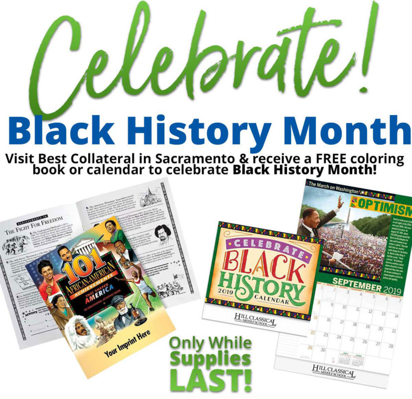 Celebrate Black History Month. While supplies last, visit Best Collateral in Sacramento to receive either a free coloring book or calendar that educates and celebrates!