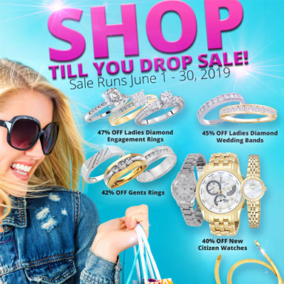 A woman in sunglasses with shopping bags. Text reads: SHOP TILL YOU DROP SALE Sale Runs June 1 - 30, 2019 47% OFF Ladies Diamond Engagement Rings 45% OFF Ladies Diamond Wedding Bands 42% OFF Gents Rings 40% OFF New Citizen Watches 40% OFF Gold Chains Layaway discounts must be reduced by 12.5%. Offer cannot be combined with any other offer. Discount not available on previously sold merchandise. Excludes all 3rd party appraised/certified jewelry. Rolex, gold and other high end watches excluded.