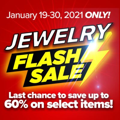 January 19-30, 2021 ONLY! Jewelry Flash Sale Last chance to save up to 60% on select items!