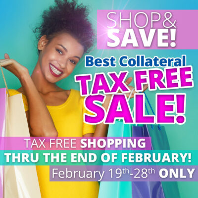 Best Collateral TAX FREE SALE TAX FREE SHOPPING THRU THE END OF FEBRUARY! February 19th-28th ONLY Tax freepromotion cannot be combined with sale items or items discounted at 50% off or greater and excludes all layaways, plain gold and high-end watches. Promotion runs until February 28, 2021.