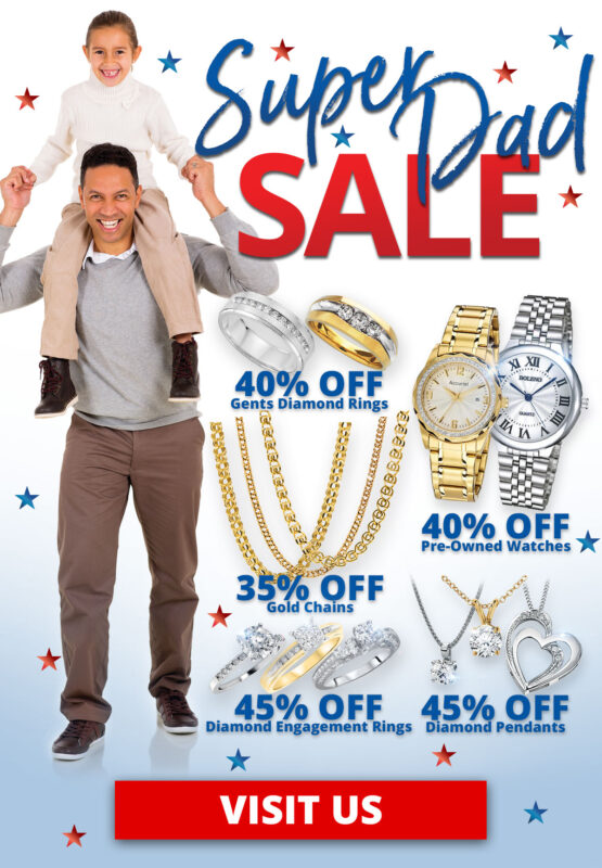SUPER DAD SALE! June 1-30, 2021. 40% OFF Gents Diamond Rings 40% OFF Pre-Owned Watches 35% OFF Gold Chains 45% OFF Diamond Engagement Rings 45% OFF Diamond Pendants Sale runs June 1-30, 2021. Layaway discounts must be reduced by 12.5%. Offer cannot be combined with any other offer. Discount not available on previouslysold merchandise. Excludes all 3rd party appraised/certified jewelry. Rolex, gold and other high end watches excluded.