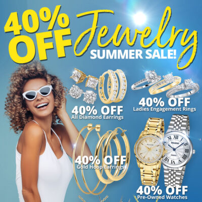 40% OFF Jewelry Sale 40% OFF All Diamond Earrings 40% OFF Ladies Engagement Rings 40% OFF Gold Hoop Earrings 40% OFF Pre-Owned Watches 40% OFF All Pendants & Charms Sale Runs August 1 - 31, 2021. Layaway discounts must be reduced by 12.5%. Offer cannot be combined with any other offer. Discount not available on previouslysold merchandise. Excludes all 3rd party appraised/certified jewelry. Rolex, gold and other high end watches excluded.